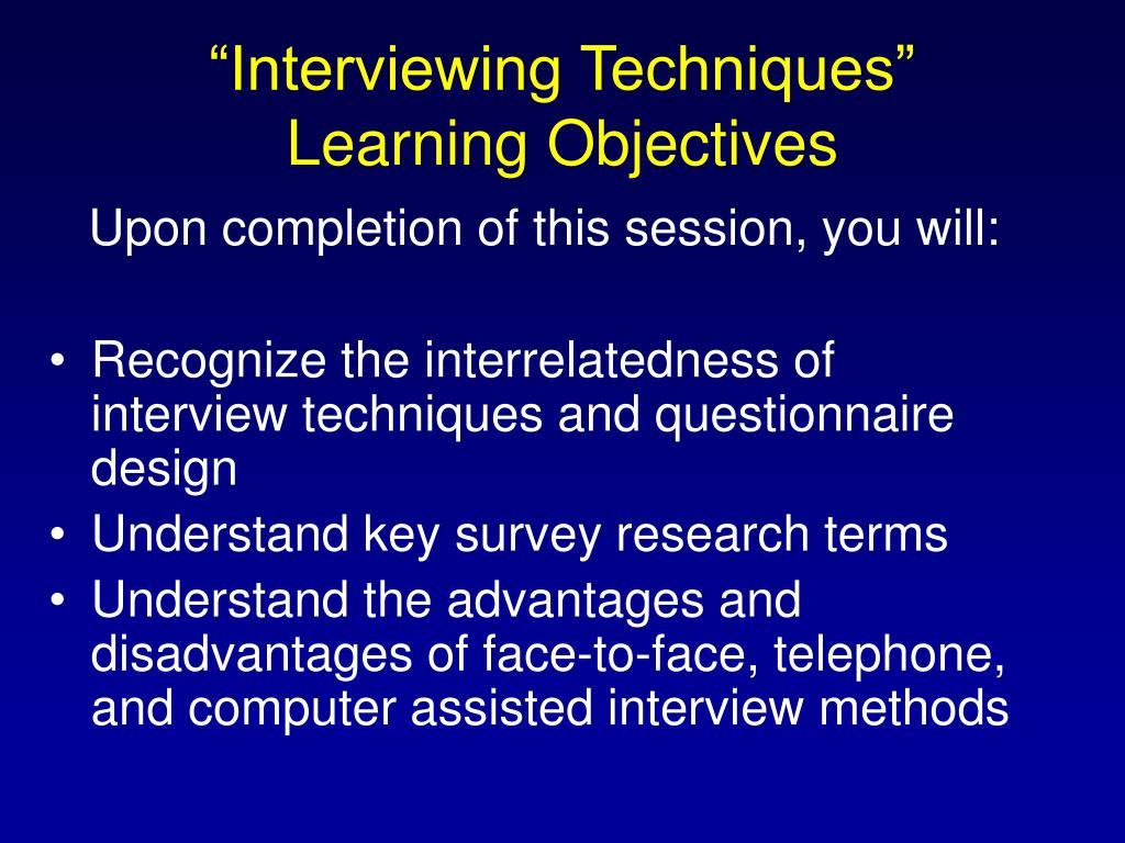"""Interviewing Techniques"""
