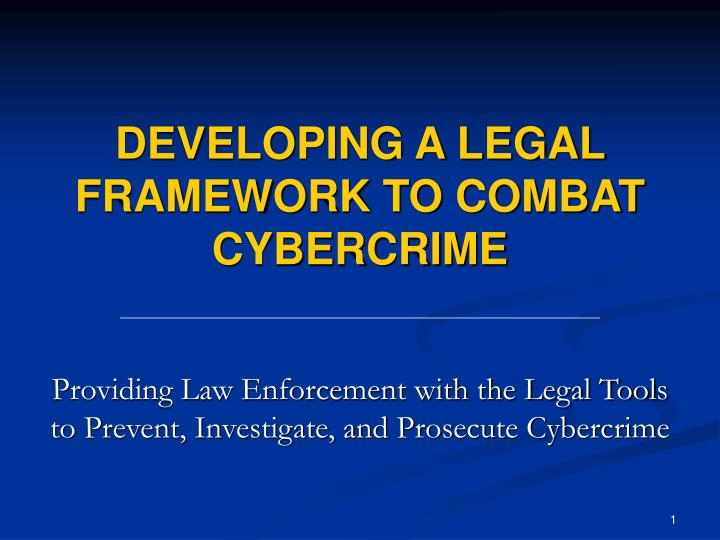 Developing a legal framework to combat cybercrime l.jpg