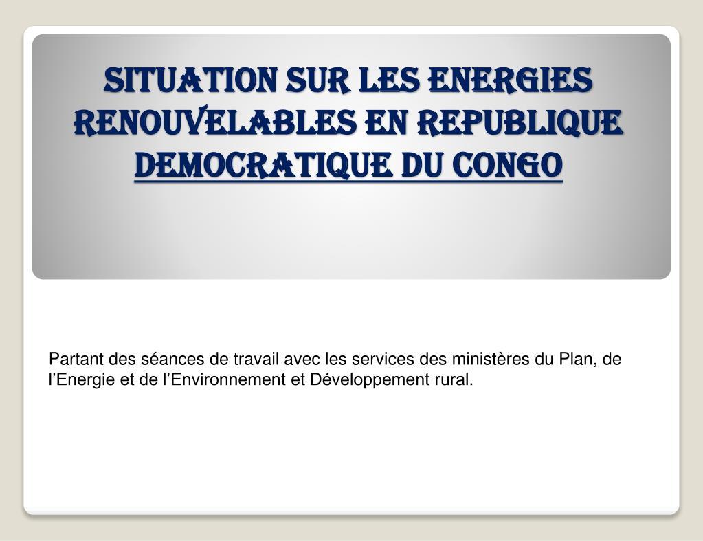 SITUATION SUR LES ENERGIES RENOUVELABLES EN REPUBLIQUE