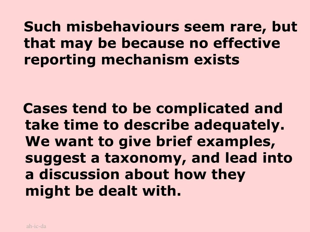 Such misbehaviours seem rare, but that may be because no effective reporting mechanism exists