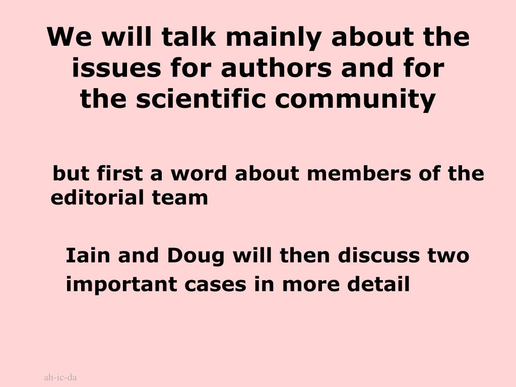 We will talk mainly about the issues for authors and for the scientific community