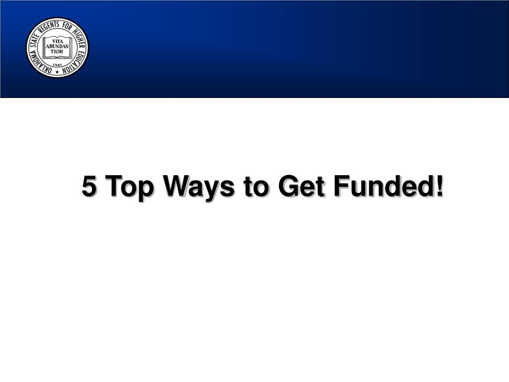 5 Top Ways to Get Funded!