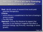 use case 1 where are early licensing opportunities in academia