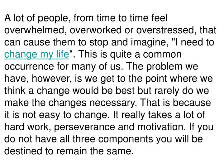 A lot of people, from time to time feel overwhelmed, overworked or overstressed, that can cause them...
