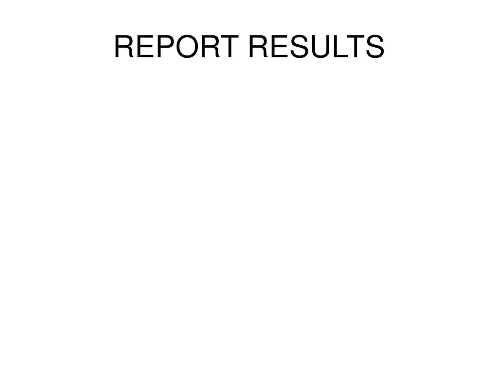 REPORT RESULTS