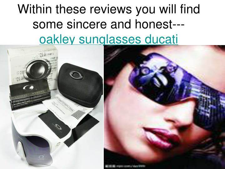Within these reviews you will find some sincere and honest oakley sunglasses ducati l.jpg