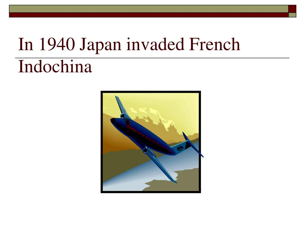 In 1940 Japan invaded French Indochina