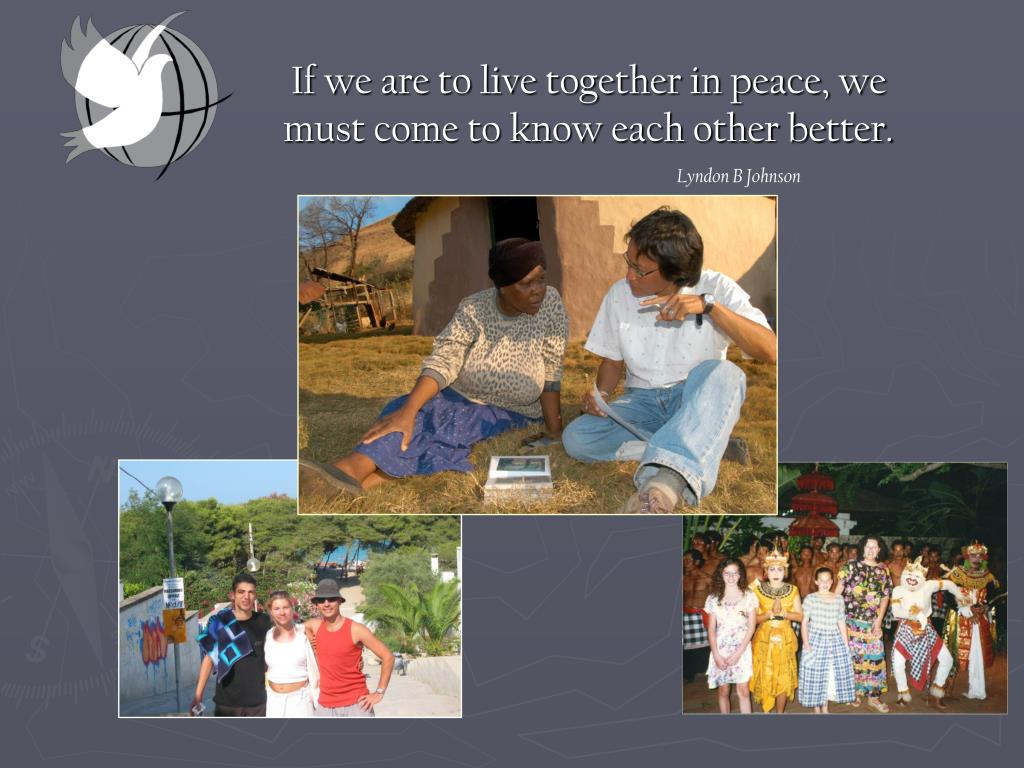 If we are to live together in peace, we must come to know each other better.