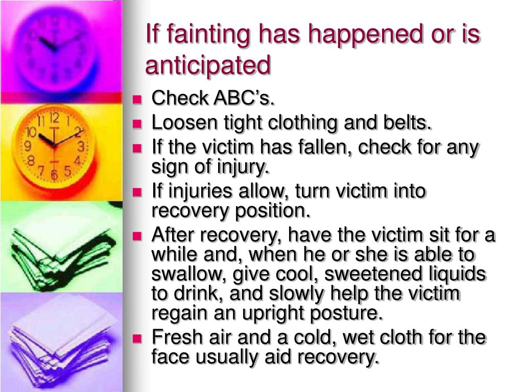 If fainting has happened or is anticipated
