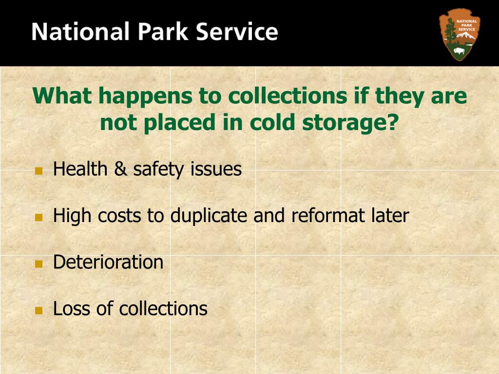 What happens to collections if they are not placed in cold storage?