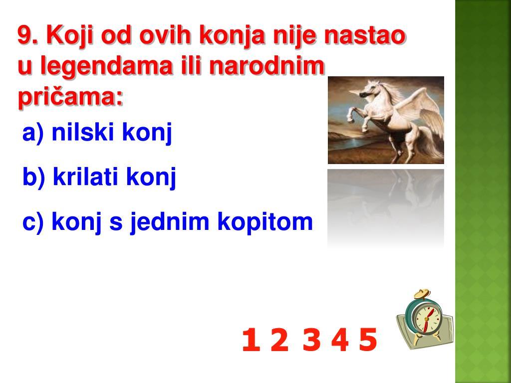 9. Koji od ovih konja nije nastao u legendama ili narodnim pričama: