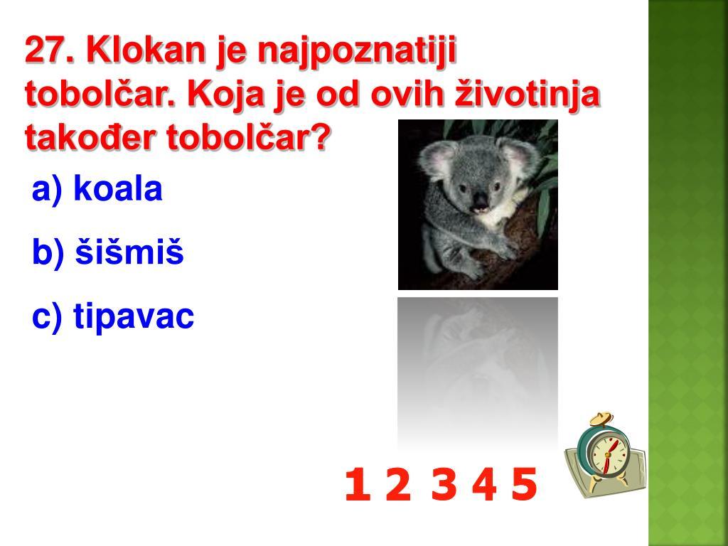 27. Klokan je najpoznatiji tobolčar. Koja je od ovih životinja također tobolčar?
