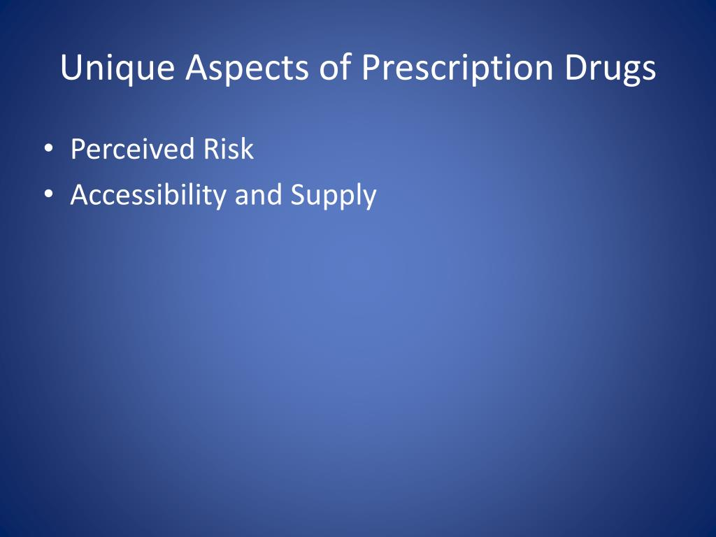 Unique Aspects of Prescription Drugs