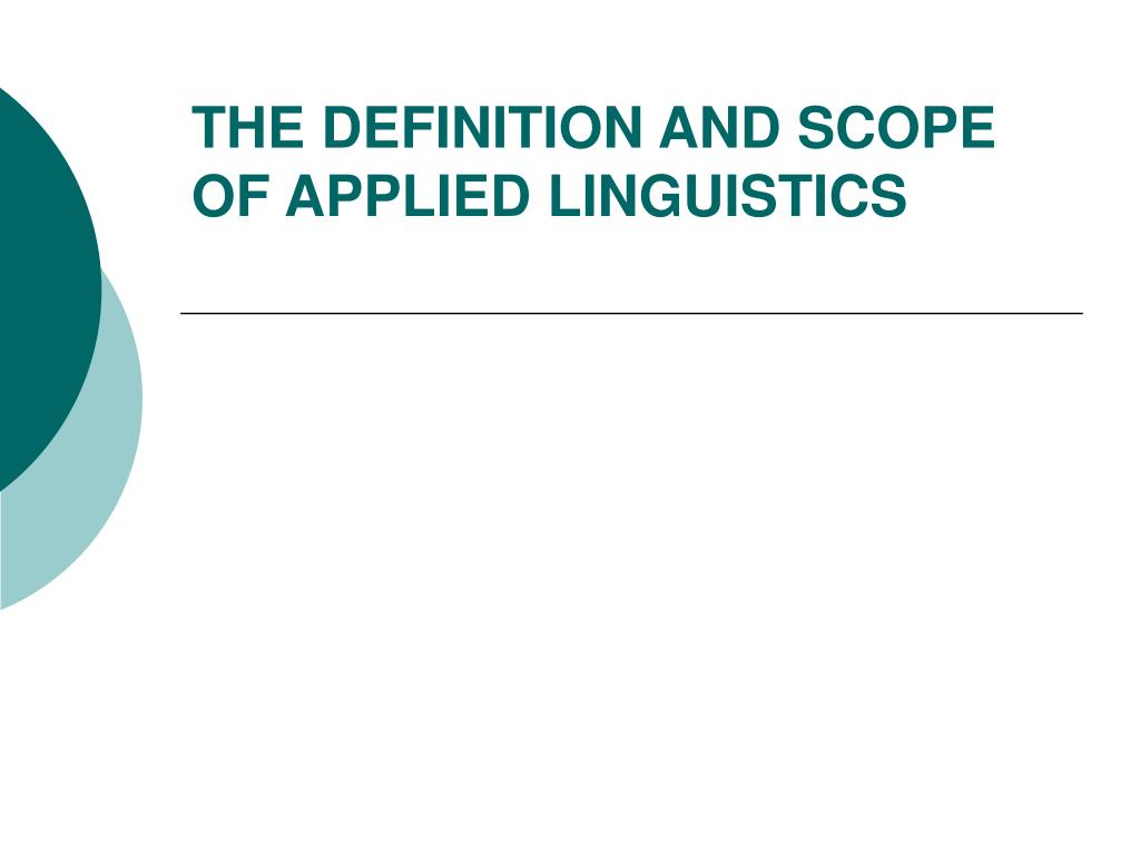 THE DEFINITION AND SCOPE OF APPLIED LINGUISTICS