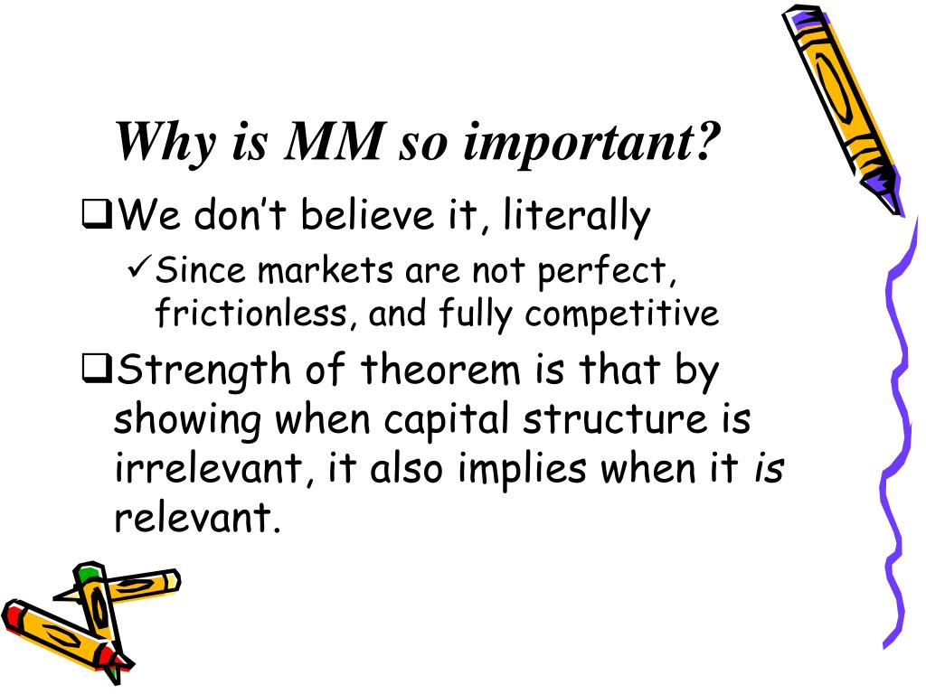 the miller and modigliani capital structure irrelevance theorem finance essay Modigliani and miller (1963: 433) subsequently corrected their capital structure irrelevance proposition for taxes because interest on debt is a tax-deductible expense, the firm.