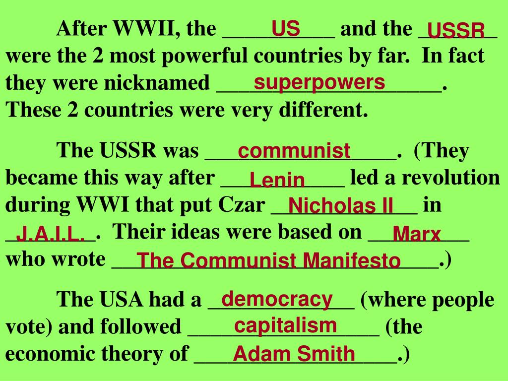 After WWII, the __________ and the _______ were the 2 most powerful countries by far.  In fact they were nicknamed ____________________. These 2 countries were very different.