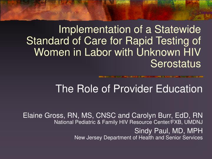 Implementation of a Statewide Standard of Care for Rapid Testing of Women in Labor with Unknown HIV ...