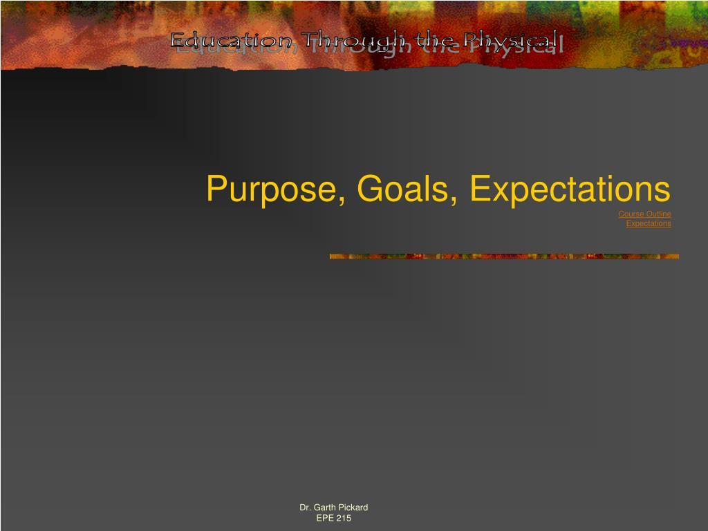 Purpose, Goals, Expectations