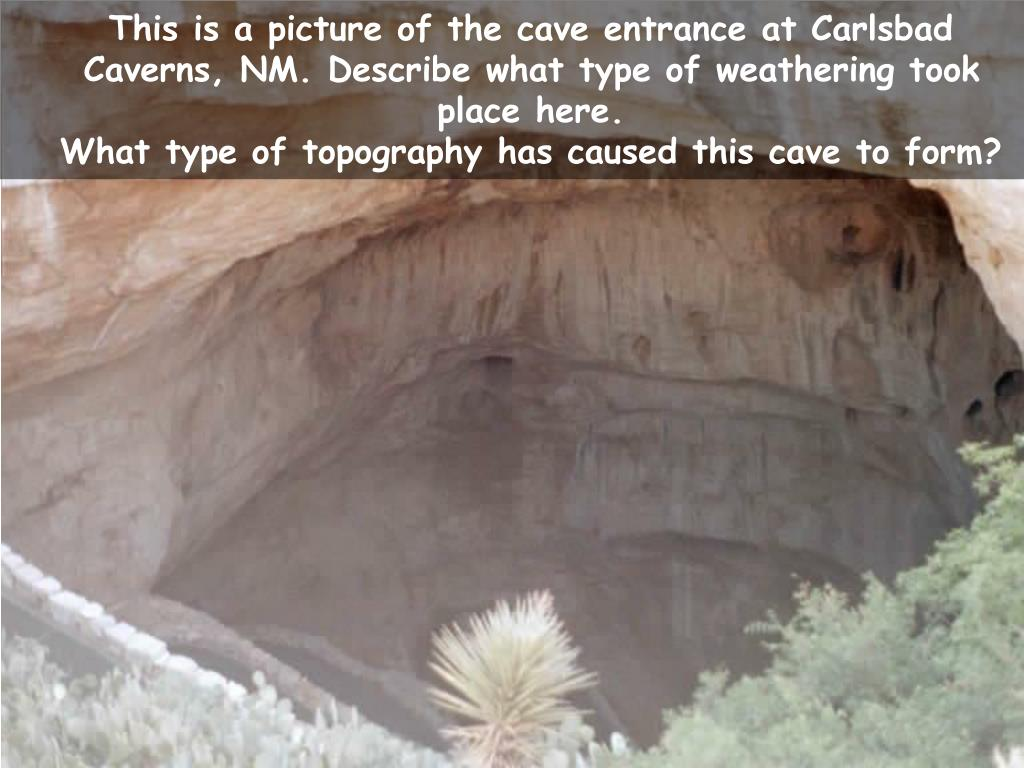 This is a picture of the cave entrance at Carlsbad Caverns, NM. Describe what type of weathering took place here.