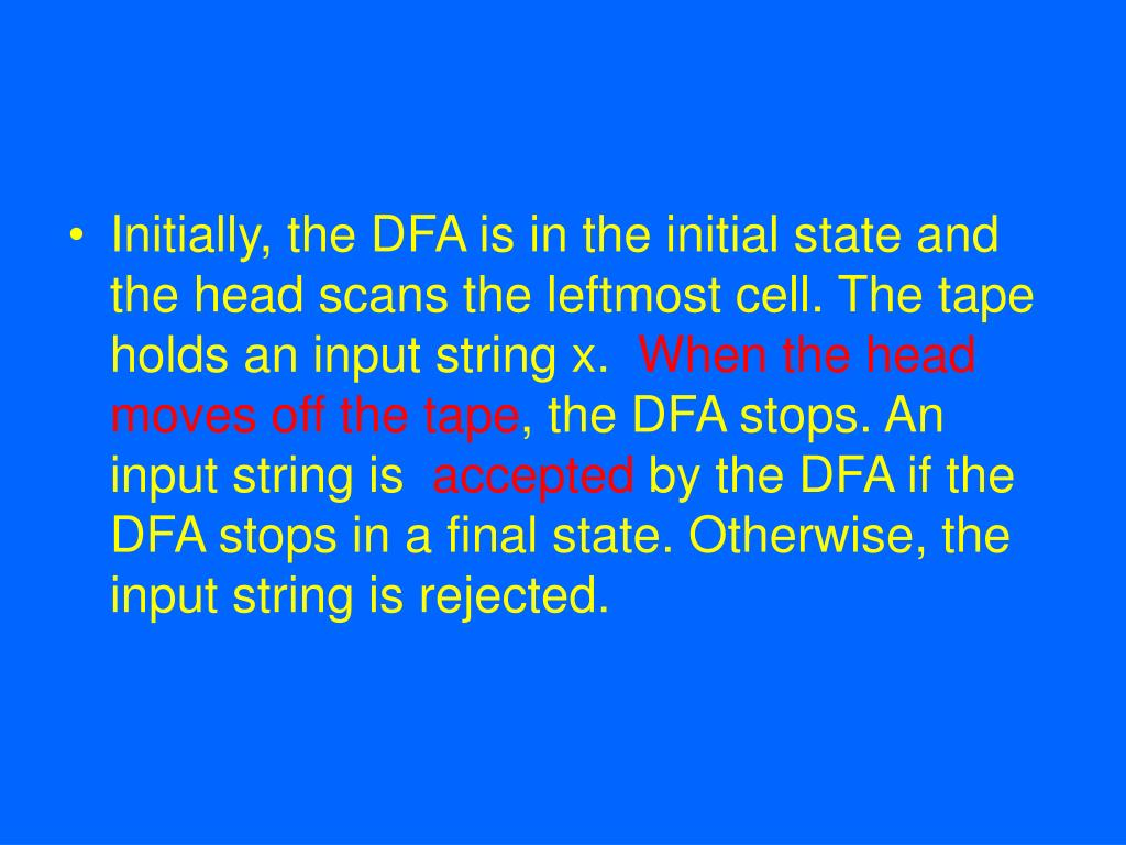 Initially, the DFA is in the initial state and the head scans the leftmost cell. The tape holds an input string x.
