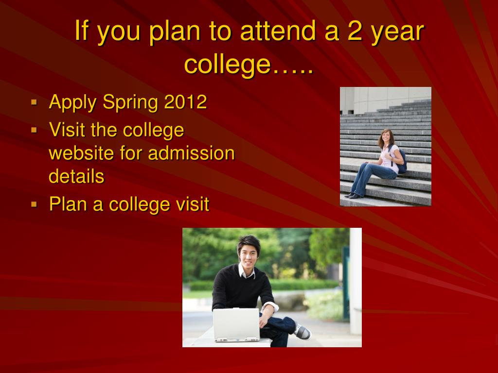 If you plan to attend a 2 year college…..