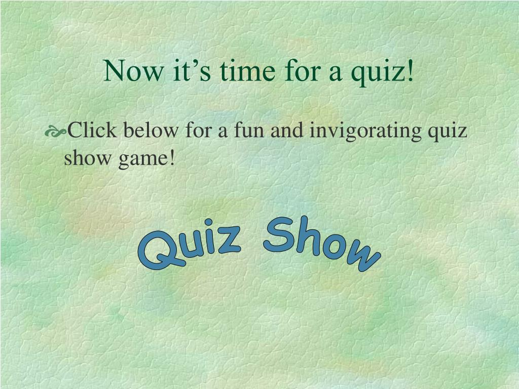 Now it's time for a quiz!