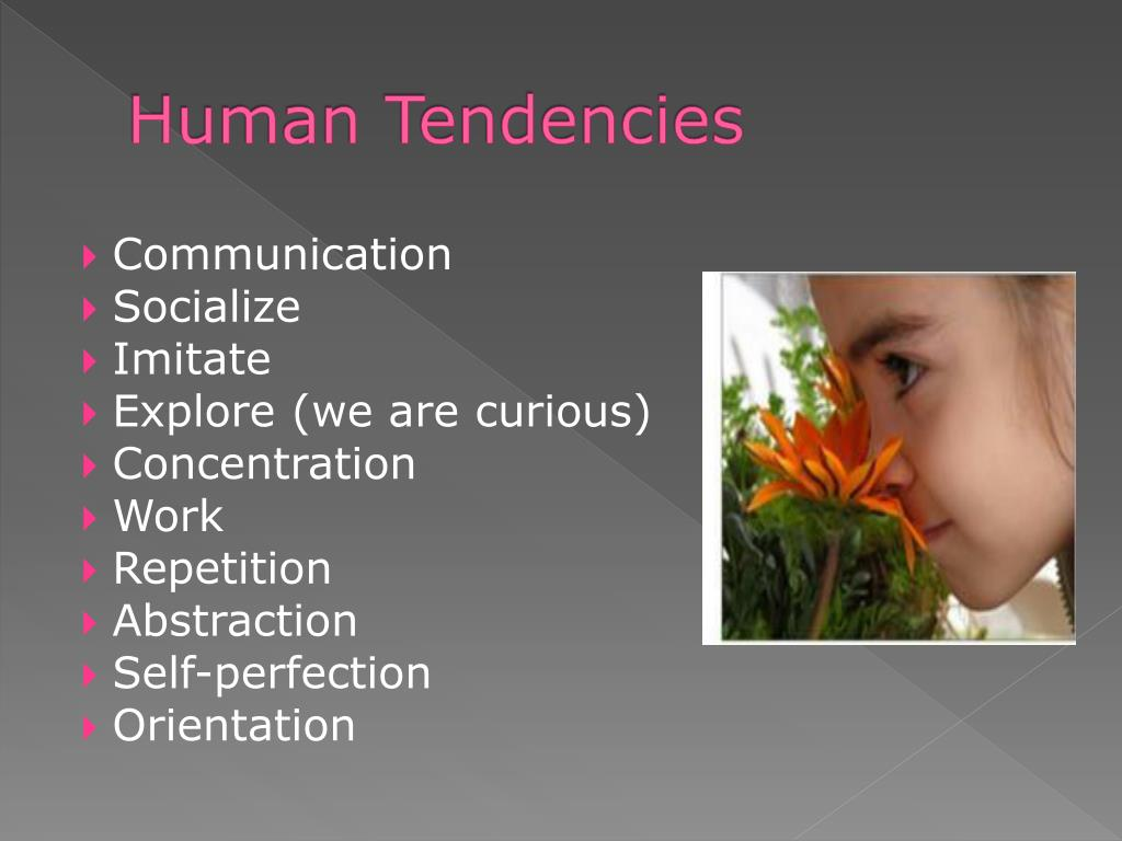 the human tendencies Human nature an impulse towards work and he has shown that upon the   plane of development, to the human tendencies which belonged to the nature of  the.