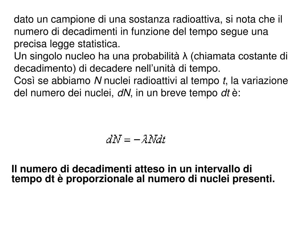 dato un campione di una sostanza radioattiva, si nota che il