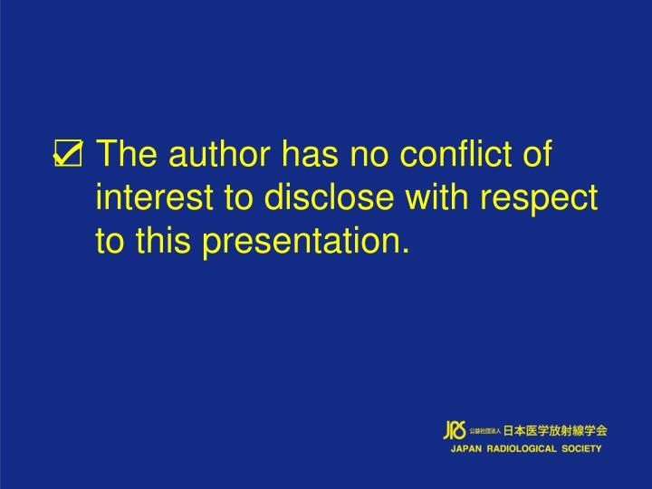 The author has no conflict of interest to disclose with respect to this presentation