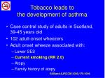 tobacco leads to the development of asthma10