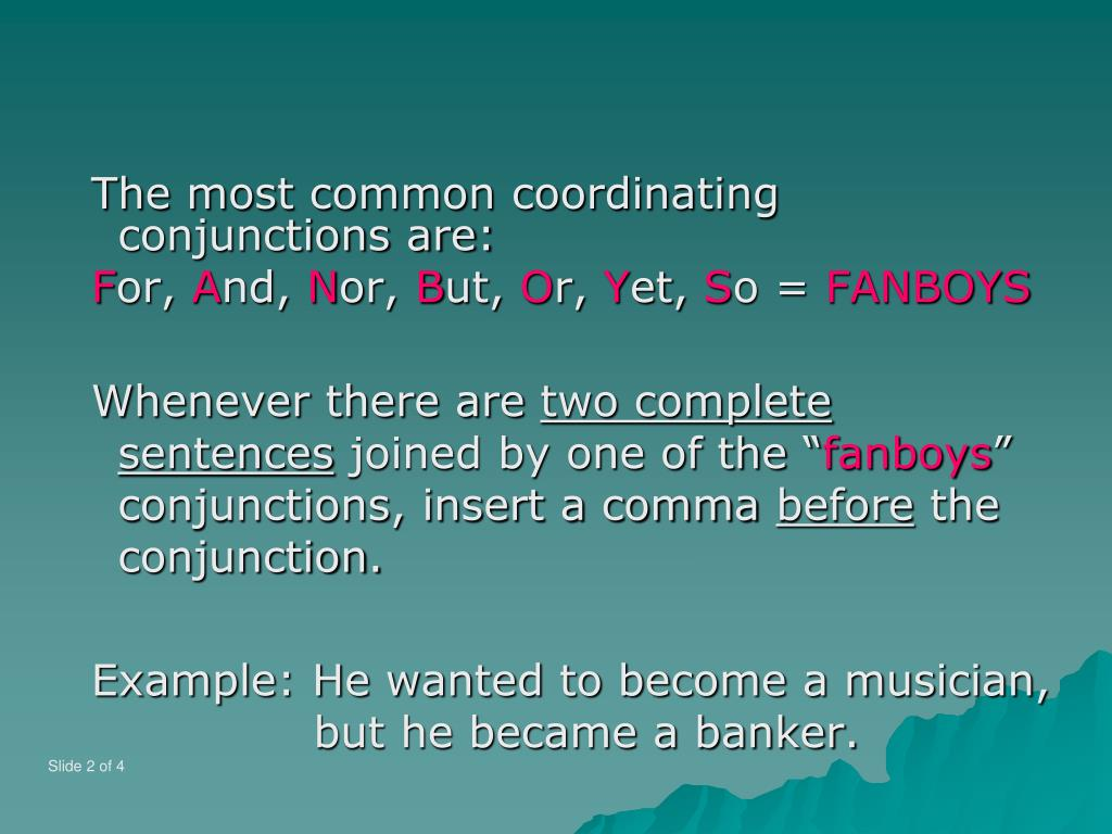 The most common coordinating conjunctions are: