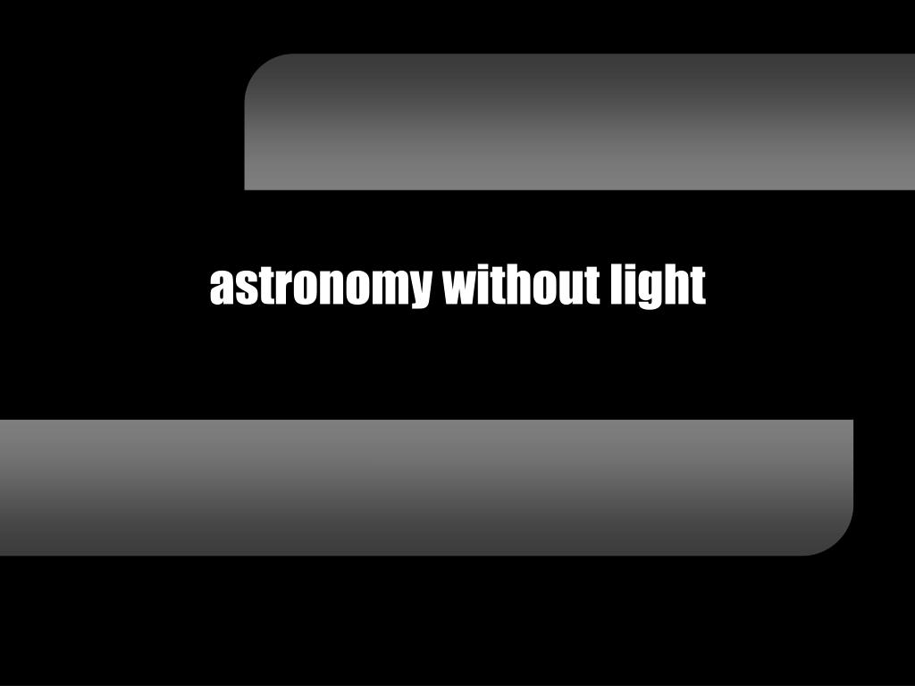 astronomy without light