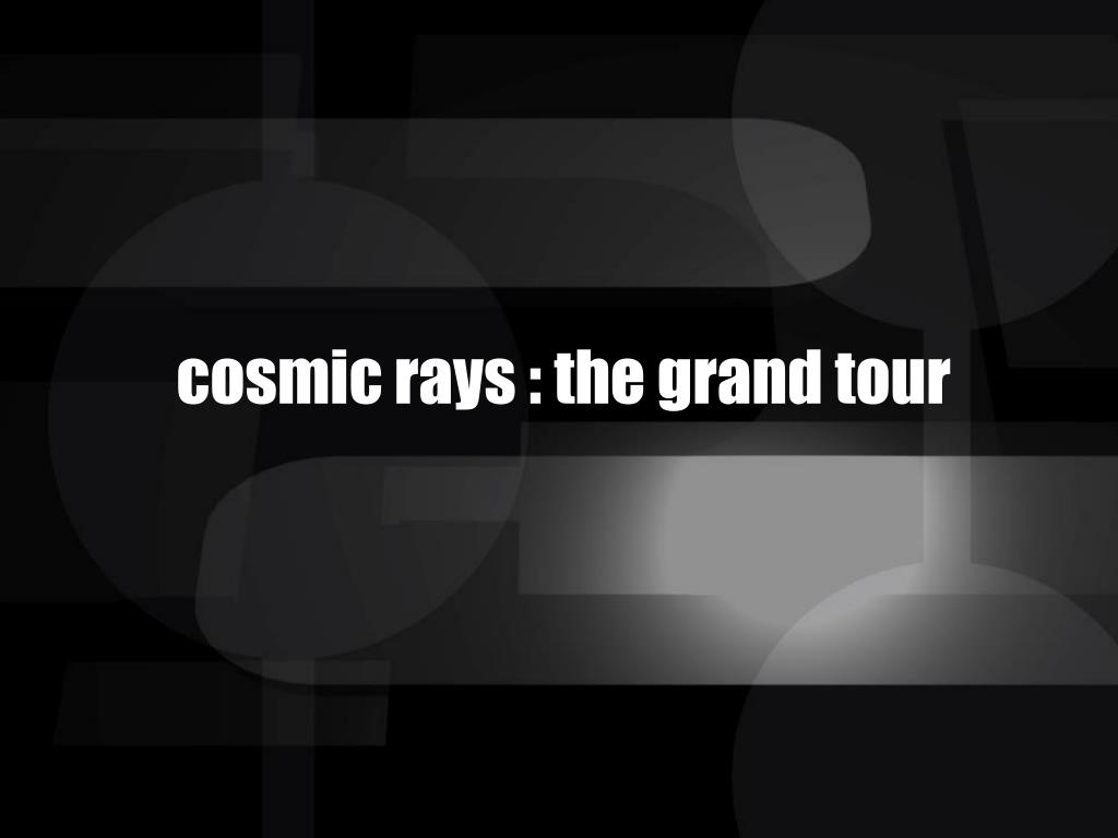 cosmic rays : the grand tour