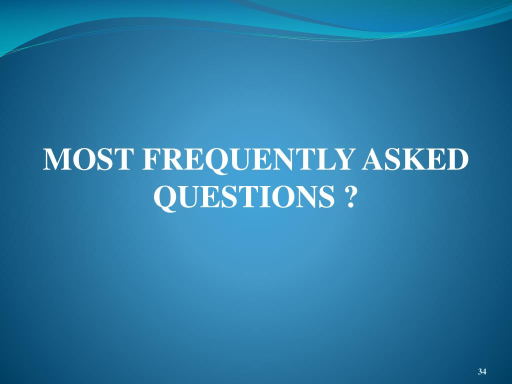 MOST FREQUENTLY ASKED QUESTIONS ?