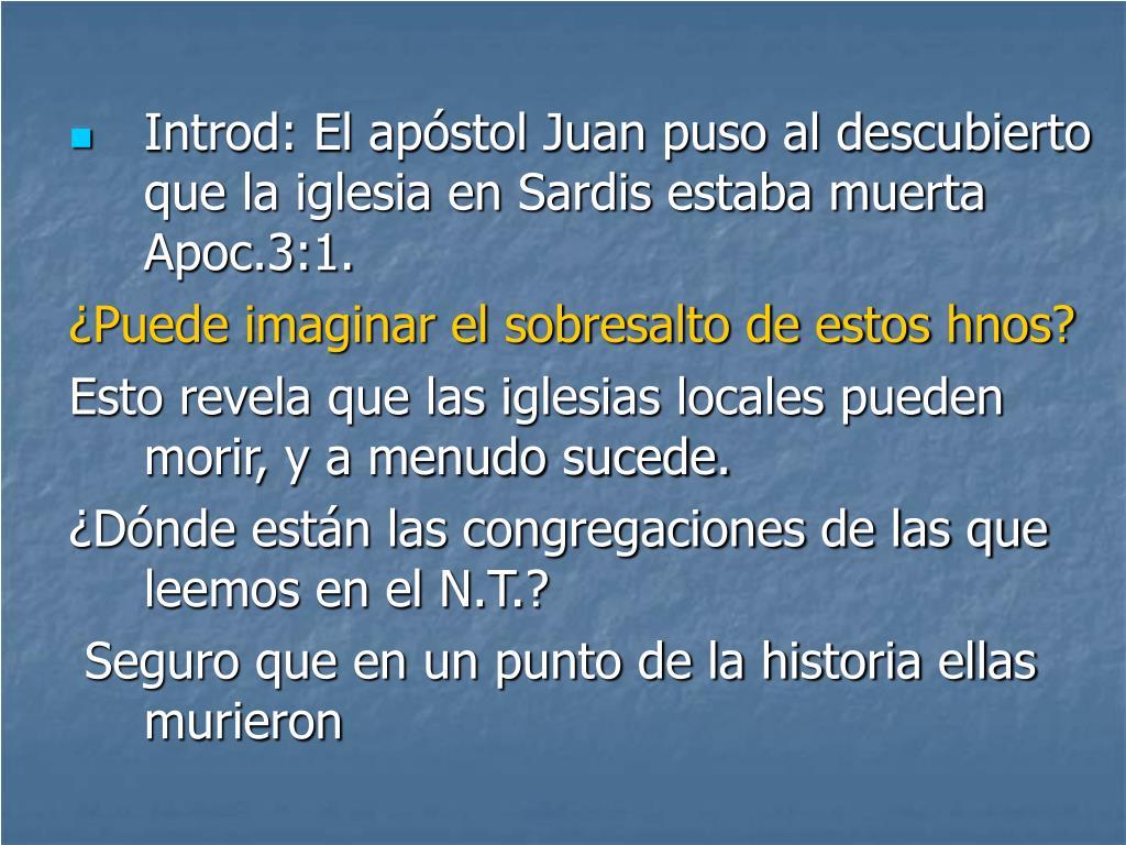 Introd: El apóstol Juan puso al descubierto que la iglesia en Sardis estaba muerta Apoc.3:1.