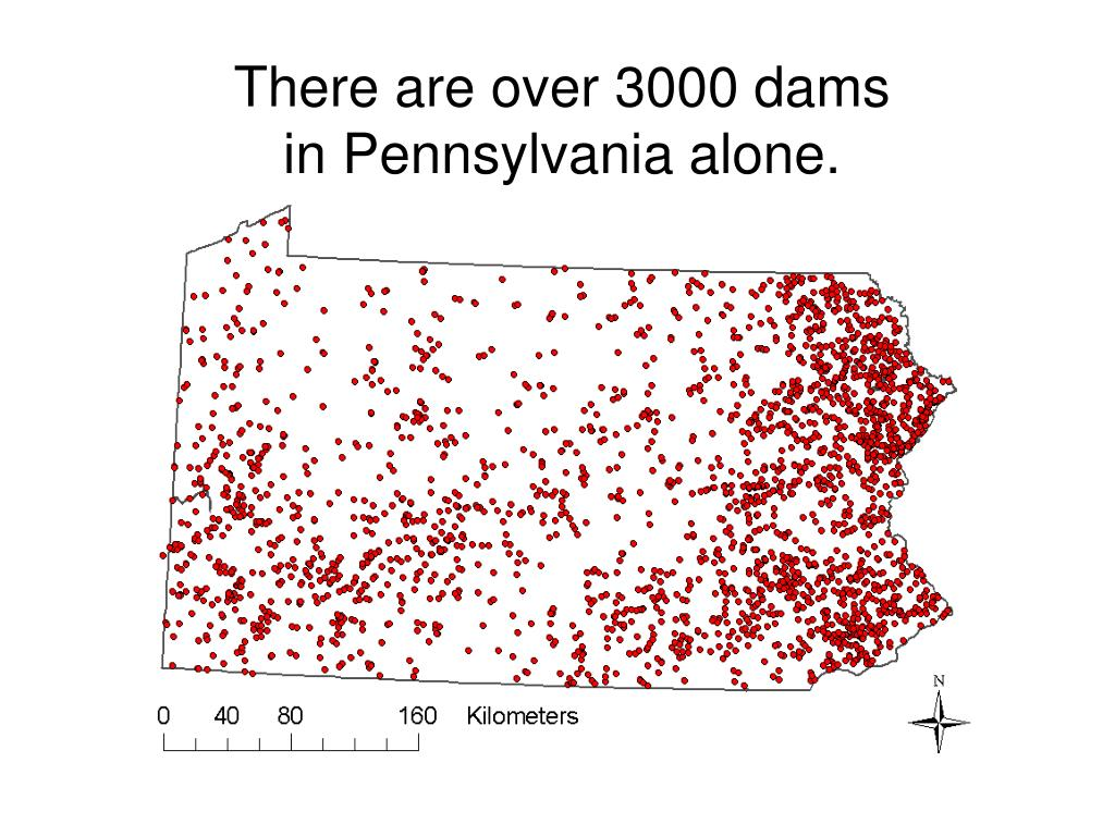 There are over 3000 dams in Pennsylvania alone.