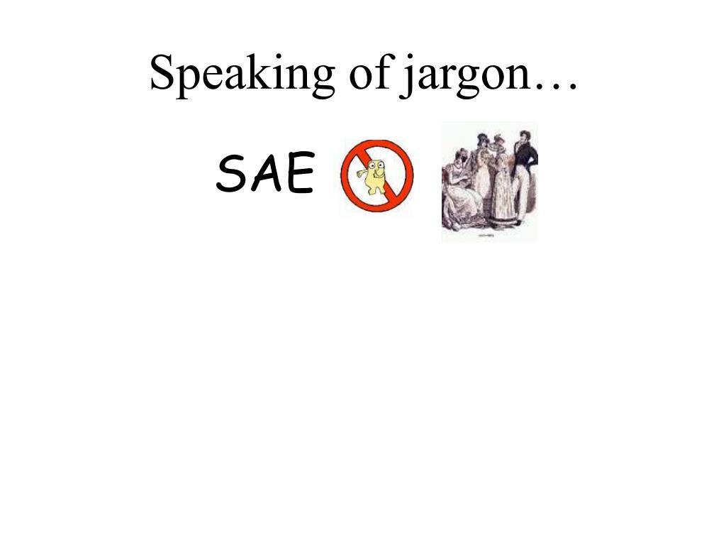 Speaking of jargon…