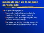 manipulaci n de la imagen corporal 2