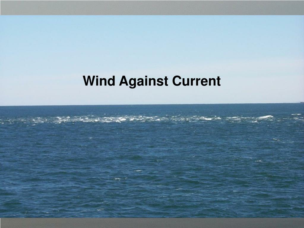 Wind Against Current