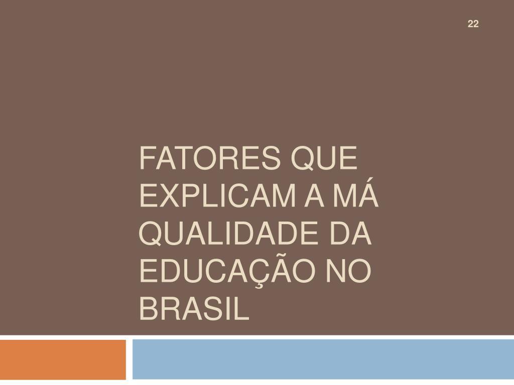 Fatores que explicam a má qualidade da educação no Brasil