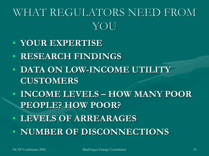 WHAT REGULATORS NEED FROM YOU