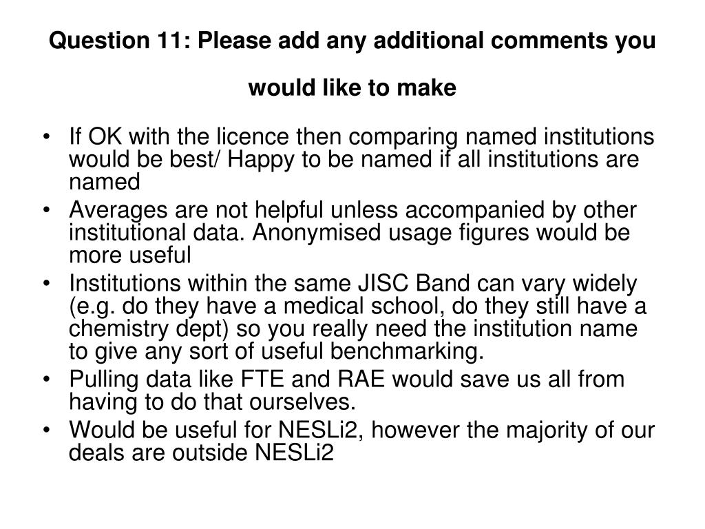 Question 11: Please add any additional comments you would like to make