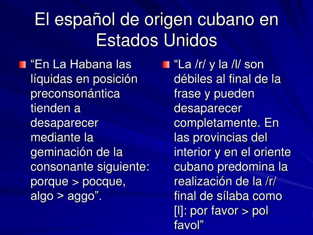 """""""En La Habana las líquidas en posición preconsonántica tienden a desaparecer mediante la geminación de la consonante siguiente: porque > pocque, algo > aggo""""."""