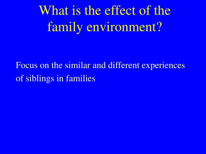 What is the effect of the family environment