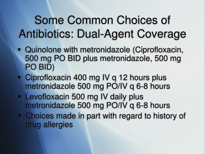 Some common choices of antibiotics dual agent coverage