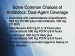 some common choices of antibiotics dual agent coverage