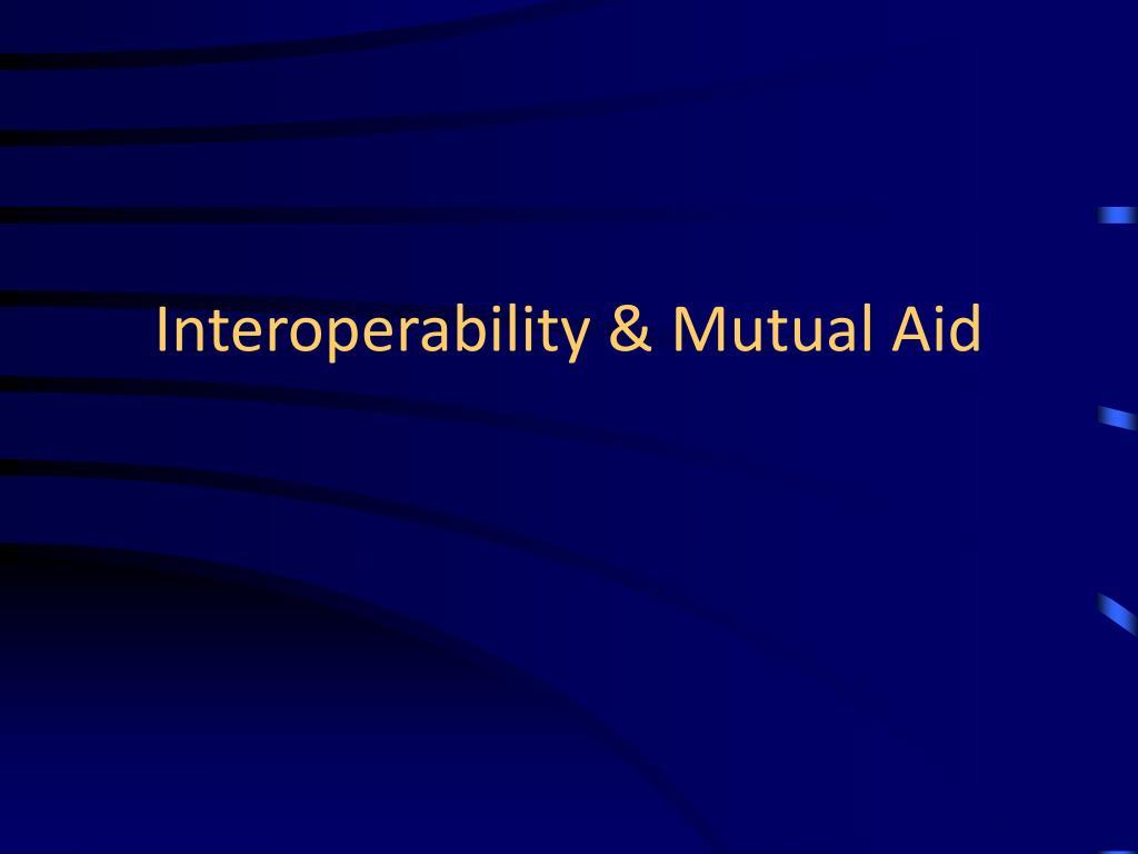 Interoperability & Mutual Aid
