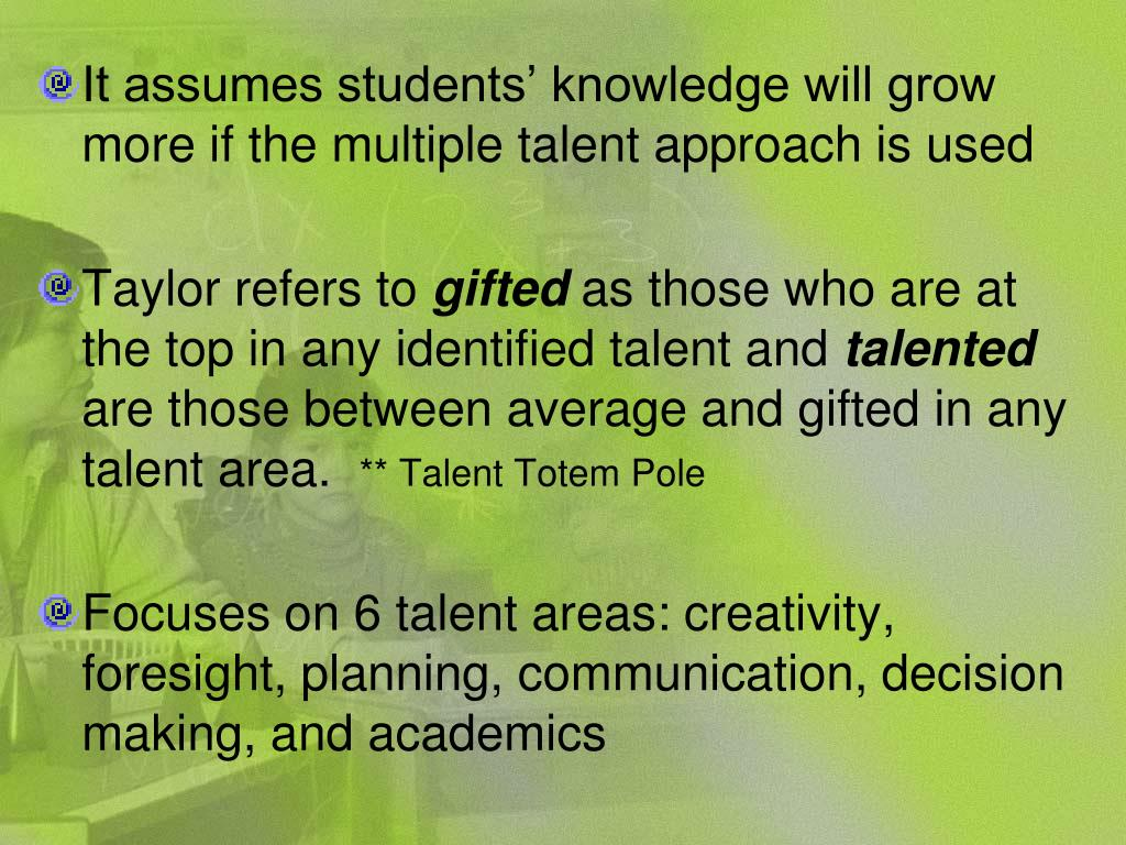 It assumes students' knowledge will grow more if the multiple talent approach is used