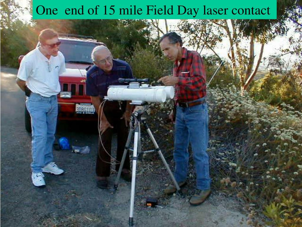One  end of 15 mile Field Day laser contact