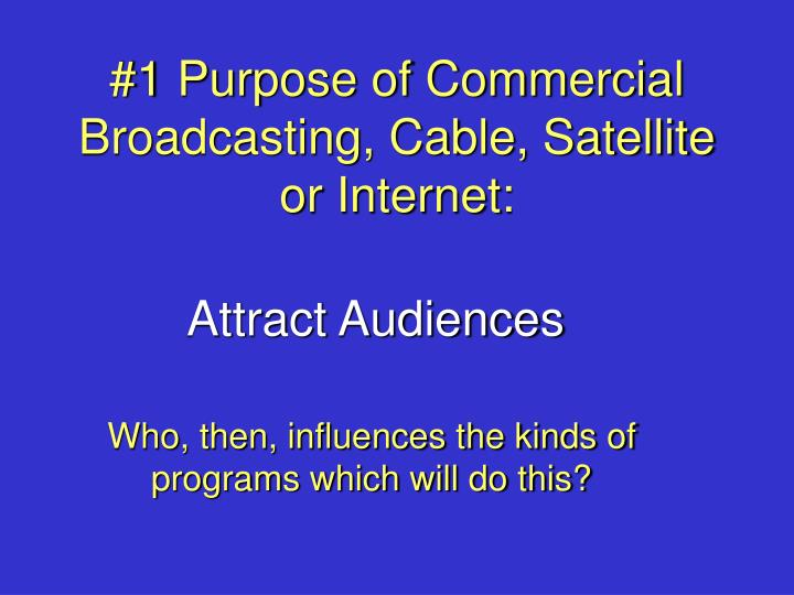 1 purpose of commercial broadcasting cable satellite or internet
